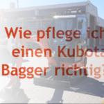 Wie pflege bzw. warte ich einen Kubota Minibagger richtig?